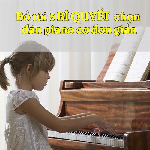 Bỏ túi 5 BÍ QUYẾT chọn đàn piano cơ ĐƠN GIẢN.