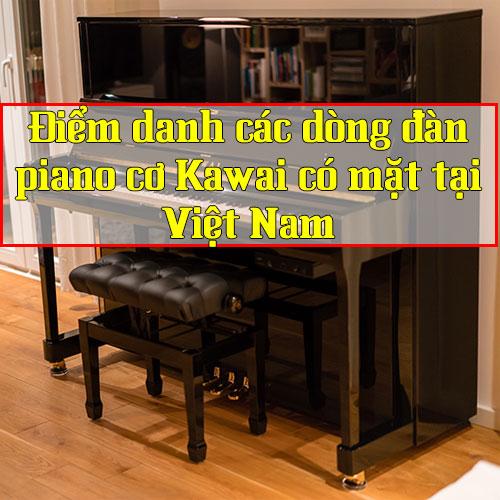 Điểm danh các dòng đàn piano cơ Kawai có mặt tại Việt Nam