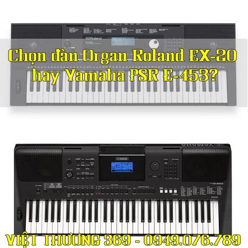 Nên mua đàn Organ Roland EX-20 hay Yamaha PSR E453?
