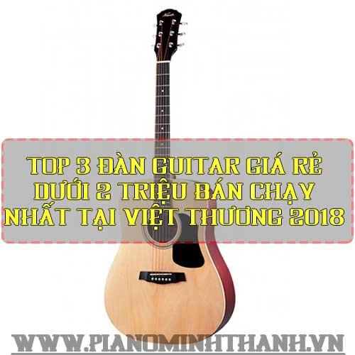 Top 3 đàn guitar giá rẻ dưới 2 triệu bán chạy nhất tại Việt Thương 2018