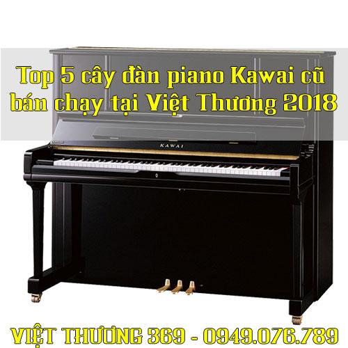 Top 5 cây đàn piano Kawai cũ bán chạy tại Việt Thương 2018