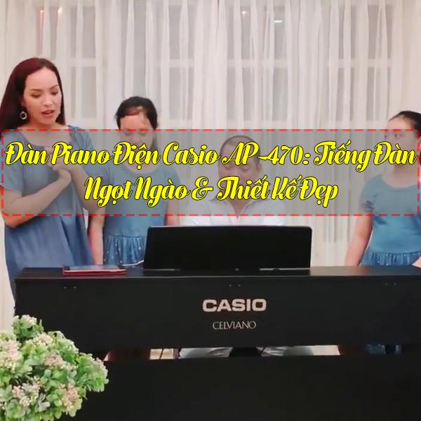 Đàn Piano Điện Casio AP-470: Tiếng Đàn Ngọt Ngào & Thiết Kế Đẹp