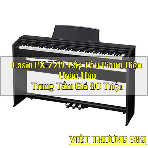 Casio PX-770: Cây Đàn Piano Điện Hoàn Hảo Trong Tầm Giá 20 Triệu