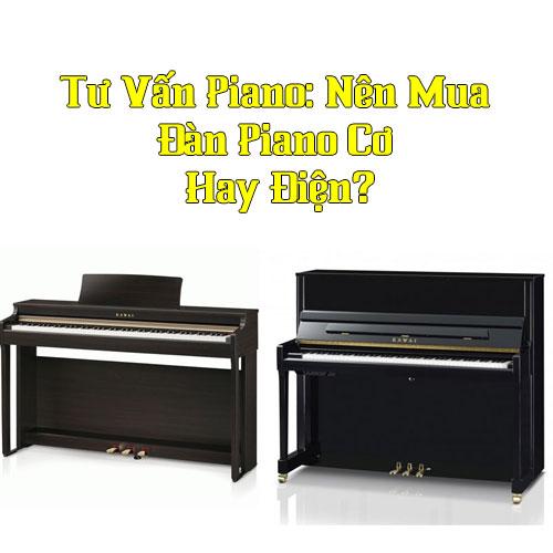 Tư Vấn Piano: Nên Mua Đàn Piano Cơ Hay Điện?
