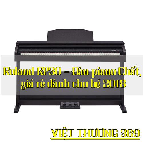 Roland RP30 – Đàn piano Chất, giá rẻ dành cho bé 2018