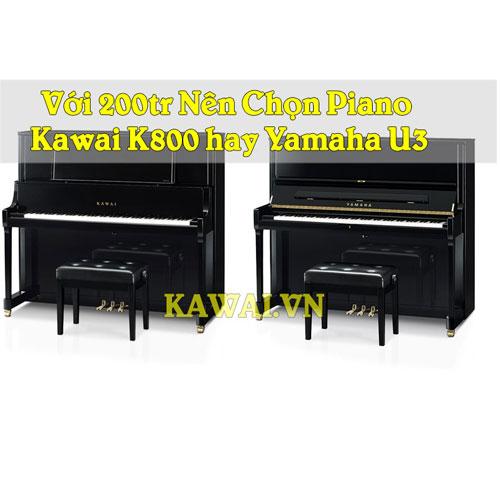 Tư vấn: Chọn đàn piano Kawai K800 hay Yamaha U3???