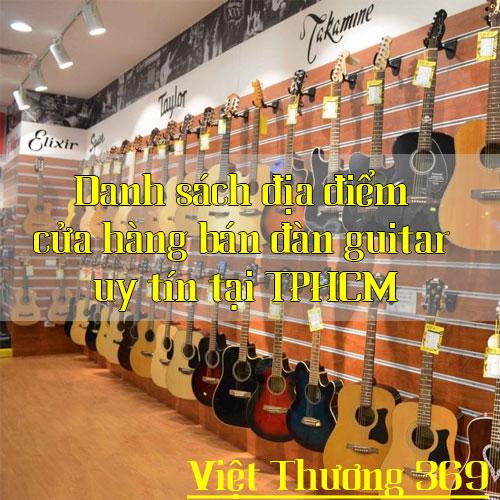 Danh sách địa điểm cửa hàng bán đàn guitar uy tín tại TPHCM