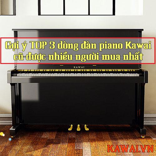 Gợi ý TOP 3 dòng đàn piano Kawai cũ được nhiều người mua nhất
