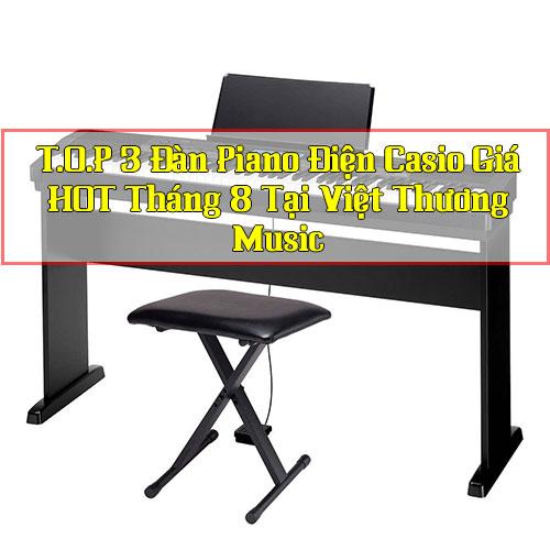 TOP 3 Cây Đàn Piano Điện Casio Giá HOT Tháng 8 Tại Việt Thương Music