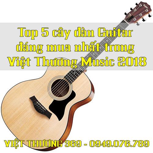 Top 5 cây đàn Guitar đáng mua nhất trong Việt Thương Music 2018